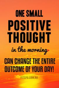 One small positive though in the morning, can change the entire outcome of your day!