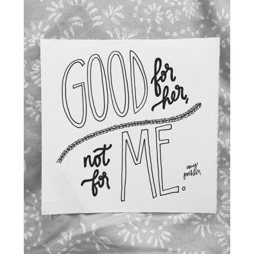 """Good for her, not for me."" - Amy Poehler"